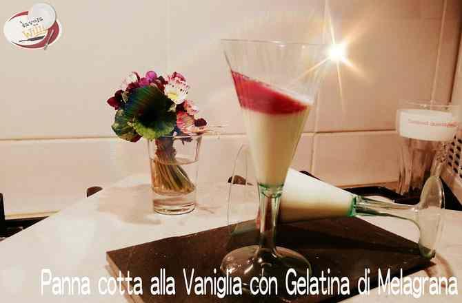 Ricetta: Pannacotta alla vaniglia con gelatina di melagrana