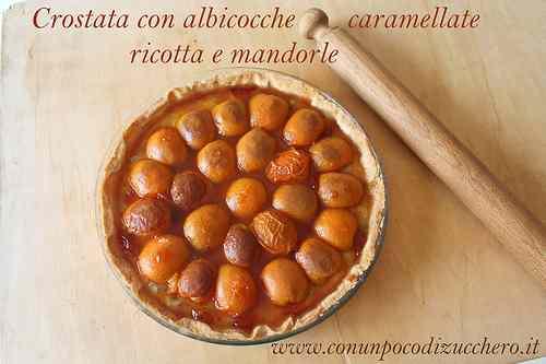 Ricetta: Crostata con albicocche caramellate ricotta e mandorle