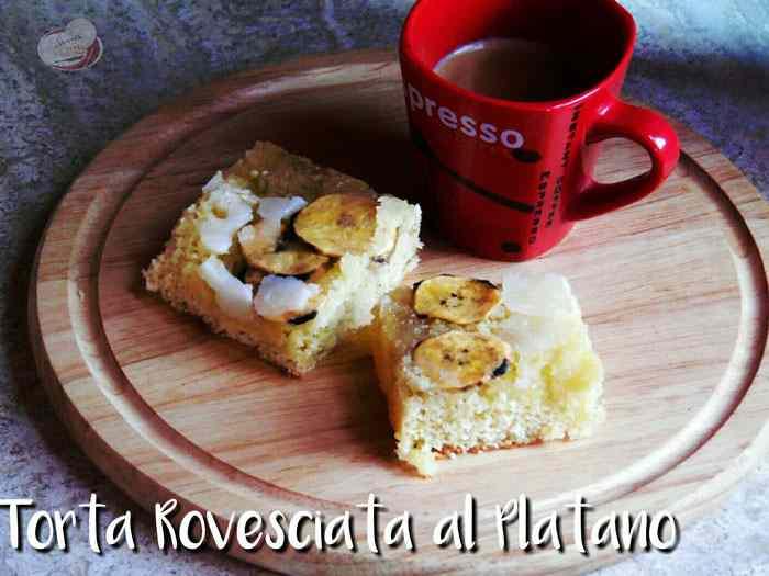 Ricetta: Torta Rovesciata al Platano