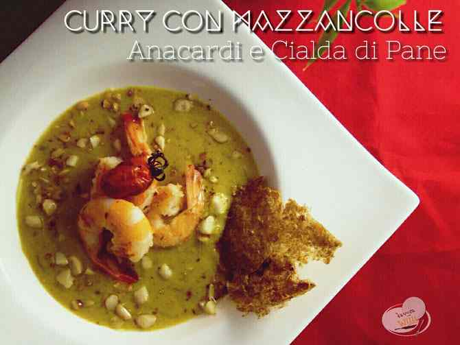 Ricetta: Curry con Mazzancolle, Anacardi e Cialda di Pane